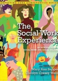 The Social Work Experience: An Introduction to Social Work and Social Welfare, 6th Edition – Mary Ann Suppes, Carolyn Cressy Wells.
