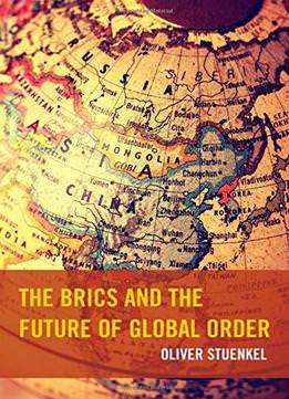 The Brics And The Future Of Global Order – Oliver Stuenkel