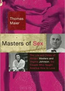 Thomas Maier — Masters of Sex: The Life and Times of William Masters and Virginia Johnson
