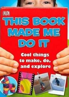 This Book Made Me Do It – Cool Things to Make, Do and Explore