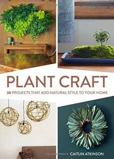 Plant Craft – 30 Projects that Add Natural Style to Your Home (2016)