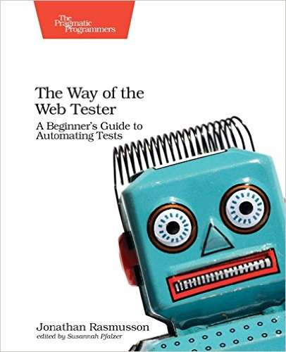 The Way of the Web Tester A Beginners Guide to Automating Tests (2016)