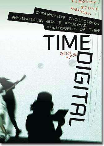 Time and the Digital: Connecting Technology, Aesthetics, and a Process Philosophy of Time