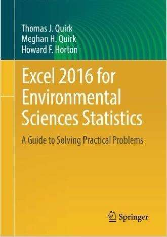 Excel 2016 for Environmental Sciences Statistics: A Guide to Solving Practical Problems – Thomas J. Quirk, Meghan H. Quirk, Howard F. Horton