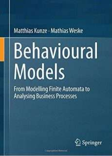 Behavioural Models: From Modelling Finite Automata to Analysing Business Processes (2016)