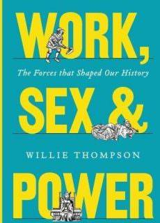 Work, Sex, and Power: The Forces that Shaped Our History – Willie Thompson