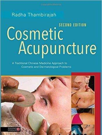 Cosmetic Acupuncture: A Traditional Chinese Medicine Approach to Cosmetic and Dermatological Problems, Second Edition