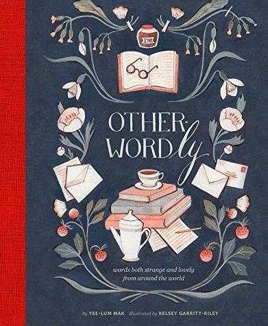 Other-Wordly: words both strange and lovely from around the world (2016)
