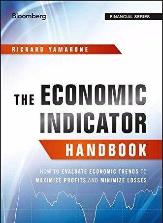 The Economic Indicator Handbook: How to Evaluate Economic Trends to Maximize Profits and Minimize Losses (2017)