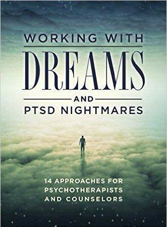 Working with Dreams and PTSD Nightmares: 14 Approaches for Psychotherapists and Counselors (2016)