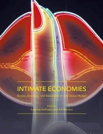 Intimate Economies: Bodies, Emotions, and Sexualities on the Global Market (2017)
