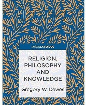 Religion, Philosophy and Knowledge – Gregory W. Dawes