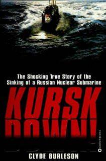 Kursk Down! The Shocking True Story of the Sinking of a Russian Nuclear Submarine