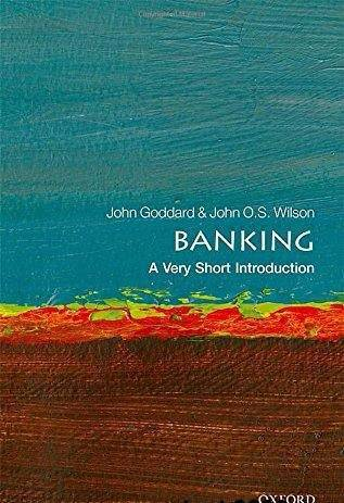 Banking: A Very Short Introduction (Very Short Introductions) Year: 2017