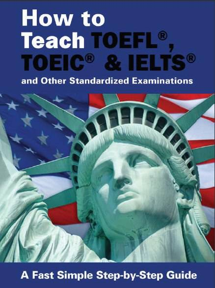 How to Teach TOEFL, TOEIC & IELTS and Other Standardized Examinations