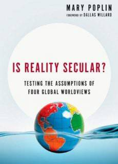 Is Reality Secular?: Testing the Assumptions of Four Global Worldviews  by Mary Poplin