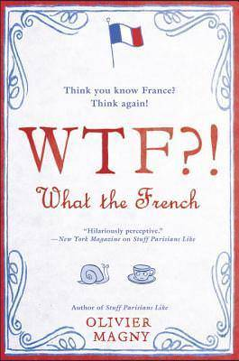 WTF?!: What the French by Olivier Magn