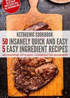 Ketogenic Cookbook: 50 Insanely Quick and Easy 5 Ingredient Recipes – Jeremy Stone