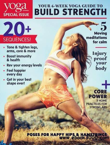 Yoga Journal USA – Your 6-Week Yoga Guide to Build Strength 2017