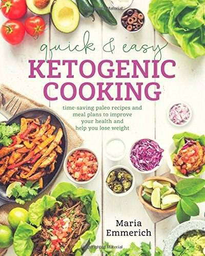 Quick & Easy Ketogenic Cooking – Meal Plans and Time Saving Paleo Recipes to Inspire Health and Shed Weight (2016)