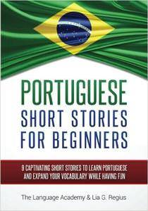 Short Stories For Beginners – 9 Captivating Short Stories to Learn Portuguese & Expand Your Vocabulary While Having Fun