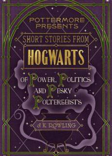 J. K. Rowling – Short Stories from Hogwarts of Power, Politics and Pesky Poltergeists