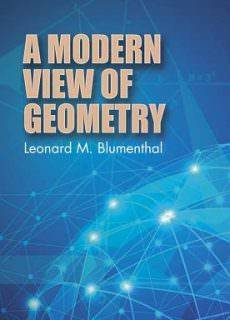 A Modern View of Geometry by Leonard M. Blumenthal (2017)