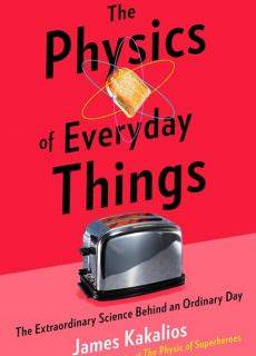 The Physics of Everyday Things The Extraordinary Science Behind an Ordinary Day