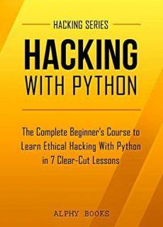 Hacking With Python – The Complete Beginner'srcises (Hacking Series Book 1) – Alphy Books & Hacking