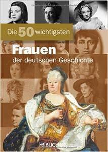 Alexander Emmerich Die 50 wichtigsten Frauen: Bildband mit Portraits einflussreicher Frauen in der deutschen Geschichte wie Rosa Luxemburg, Sophie Scholl oder Ingeborg Bachmann
