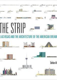 The Strip Las Vegas and the Architecture of the American Dream