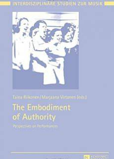 The Embodiment of Authority: Perspectives on Performances (Interdisziplinäre Studien zur Musik / Interdisciplinary Studies of Music) by Taina Riikonen and Marjaana Virtanen
