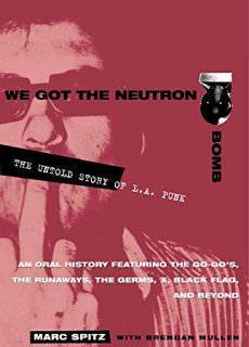 We Got the Neutron Bomb – The Untold Story of L.A. Punk