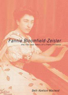 Fannie Bloomfield-Zeisler The Life and Times of a Piano Virtuoso