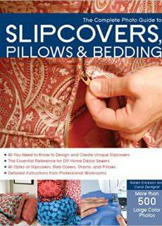 The Complete Photo Guide to Slipcovers, Pillows, and Bedding by Karen Erickson, Carol Zentgraf