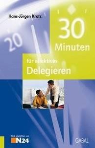 Hans-Jürgen Kratz 30 Minuten für effektives Delegieren