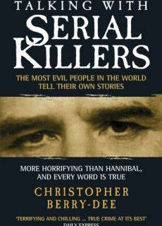 Talking with Serial Killers – The Most Evil People in the World Tell Their Own Stories