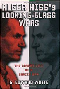G. Edward White Alger Hiss's Looking-Glass Wars: The Covert Life of a Soviet Spy For decades, a great number of Americans saw