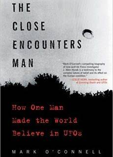The Close Encounters Man: How One Man Made the World Believe in UFOs by Mark O'Connell