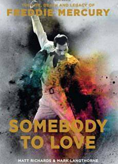 Somebody to Love – The Life, Death and Legacy of Freddie Mercury