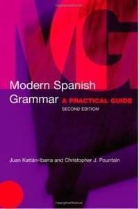 Juan Kattan-Ibarra, Christopher J. Pountain Modern Spanish Grammar: A Practical Guide