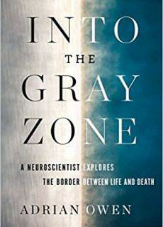 "Adrian Owen, ""Into the Gray Zone: A Neuroscientist Explores the Border Between Life and Death"""