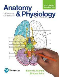 Elaine N. Marieb and Simone Brito Anatomy and Physiology Coloring Workbook: A Complete Study Guide, 12th Edition