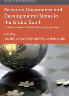 Resource Governance and Developmental States in the Global South Critical International Political Economy Perspectives