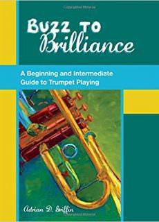 Buzz to Brilliance A Beginning and Intermediate Guide to Trumpet Playing