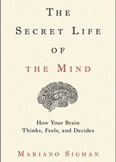 The Secret Life of the Mind How Your Brain Thinks, Feels, and Decides