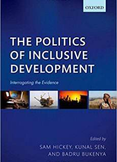"Sam Hickey, Kunal Sen, ""The Politics of Inclusive Development: Interrogating the Evidence"""
