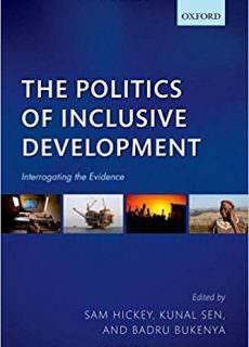 "Sam Hickey, Kunal Sen, ""The Politics of Inclusive Development: Interrogating the Evidence"""