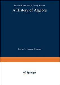Bartel L. Van Der Waerden A History of Algebra: From Al-Khwarizmi to Emmy Noether