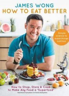 How to Eat Better by James Wong Year: 2017
